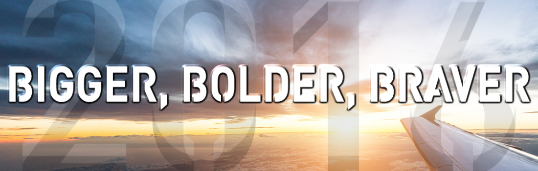 Have The Courage To Play Bigger, Bolder, Braver in 2016